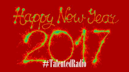 NEW YEARS 2017  – #TalentedRadio – 1417