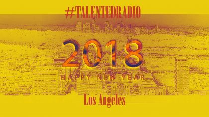 HAPPY NEW YEAR 2018 From TalentedRadio.com